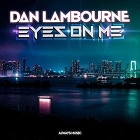 DAN LAMBOURNE - EYES ON ME